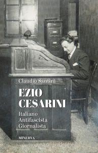 Ezio Cesarini. Italiano - Antifascista - Giornalista